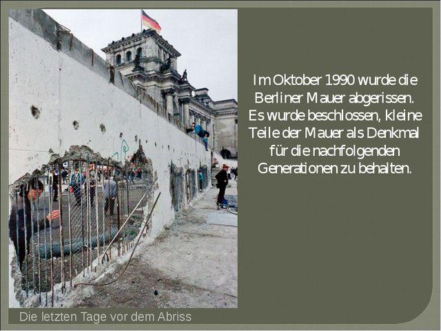 Die letzten Tage vor dem Abriss Im Oktober 1990 wurde die Berliner Mauer abge...