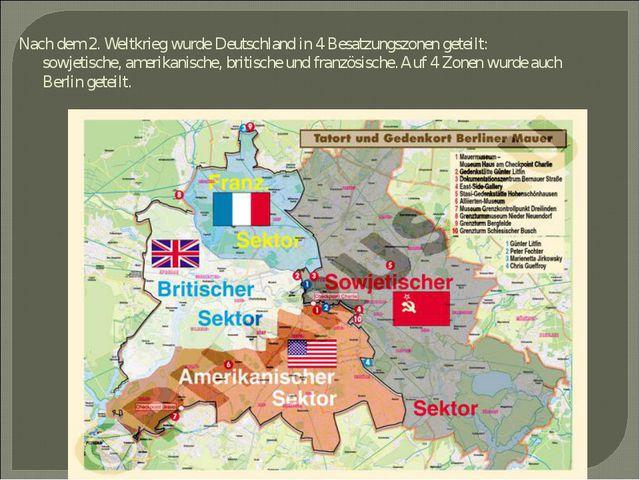 Nach dem 2. Weltkrieg wurde Deutschland in 4 Besatzungszonen geteilt: sowjeti...
