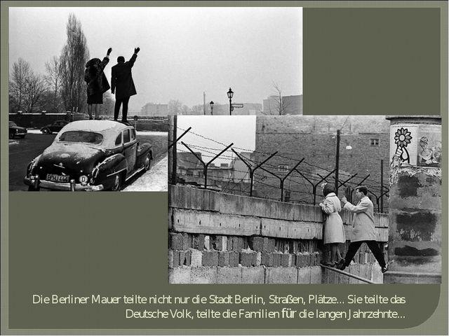 Die Berliner Mauer teiltе nicht nur die Stadt Berlin, Straßen, Plätze... Sie...