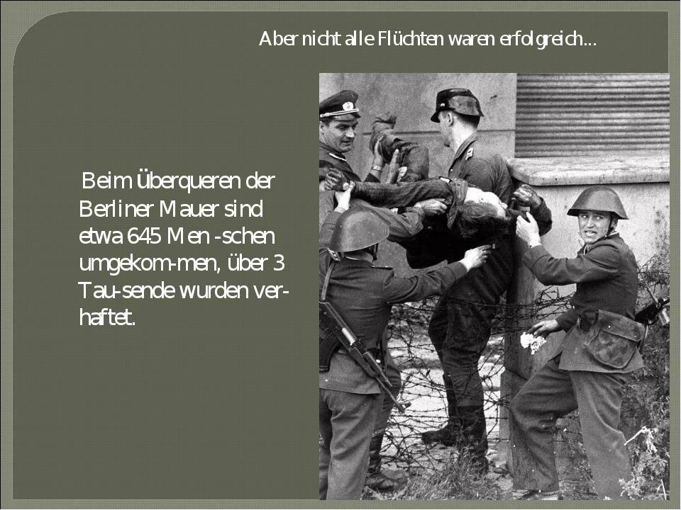 Aber nicht alle Flüсhten waren erfolgreich... Beim überqueren der Berliner M...
