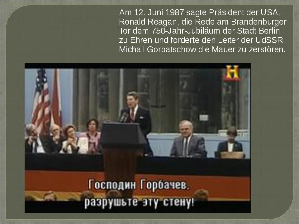 Am 12. Juni 1987 sagte Präsident der USA, Ronald Reagan, die Rede am Branden...