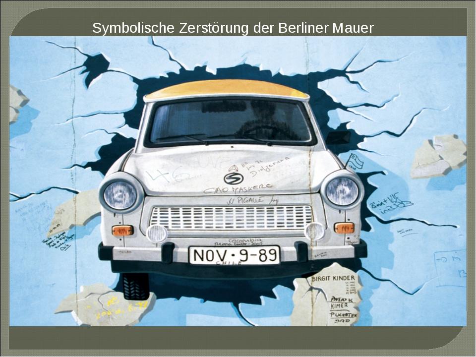 Symbolische Zerstörungder Berliner Mauer