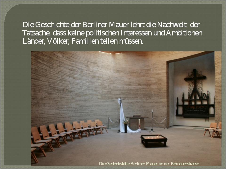 Die Geschichte der Berliner Mauer lehrt die Nachwelt der Tatsache, dass kein...