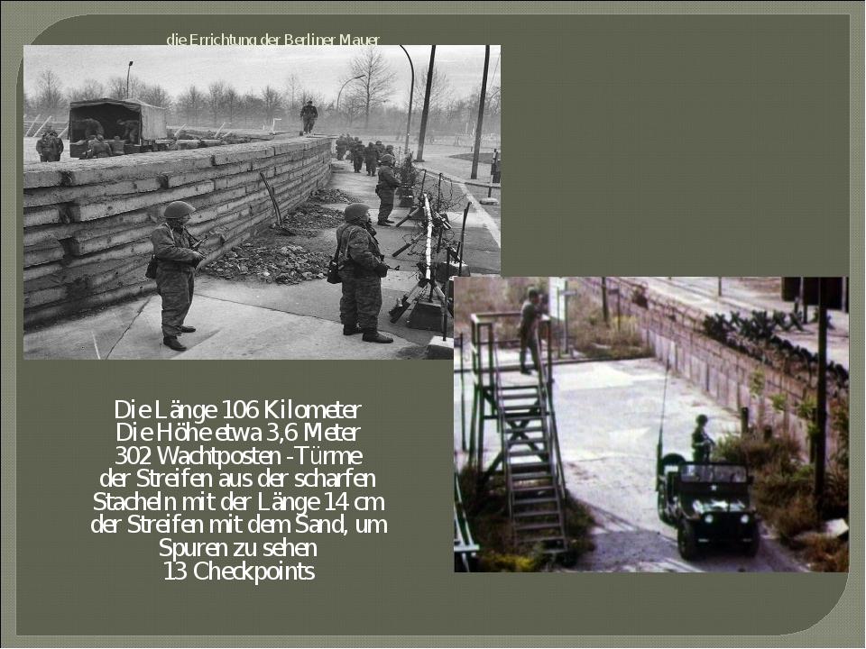 die Errichtung der Berliner Mauer Die Länge 106 Kilometer Die Höhe etwa 3,6 M...