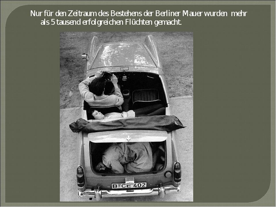 Nur für den Zeitraum des Bestehens der Berliner Mauer wurden mehr als 5 tause...