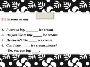Fill in some or any I want to buy _______ ice cream. Do you like to buy _____