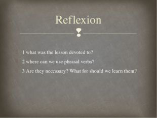 1 what was the lesson devoted to? 2 where can we use phrasal verbs? 3 Are the