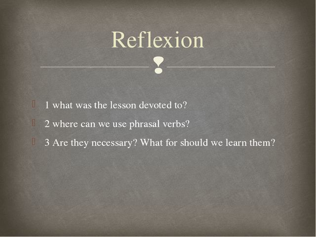 1 what was the lesson devoted to? 2 where can we use phrasal verbs? 3 Are the...