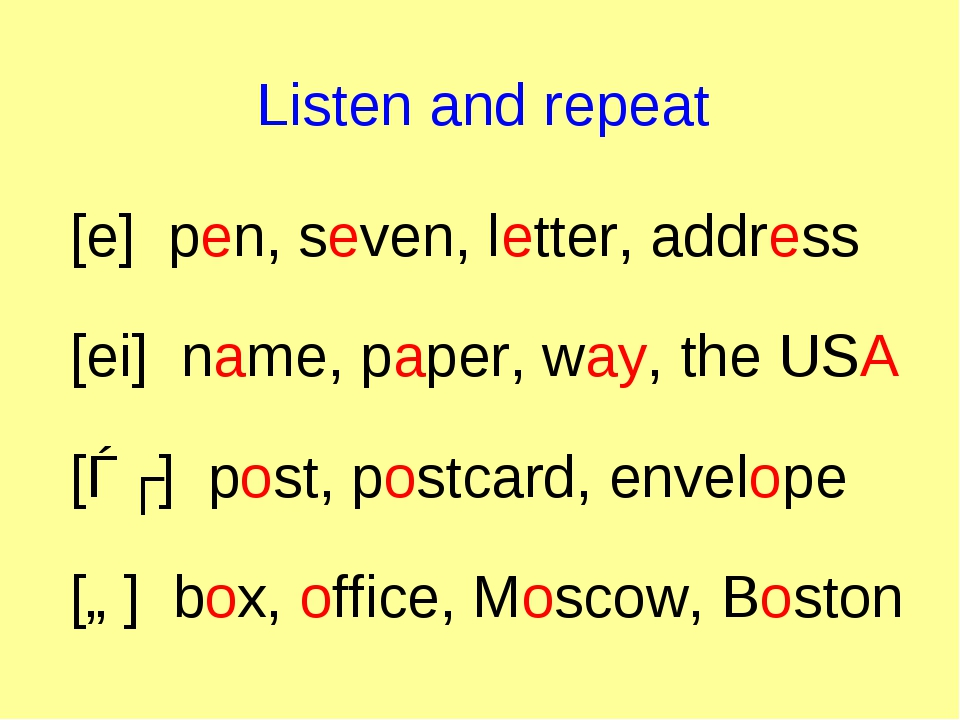 Listen and repeat [e] pen, seven, letter, address [ei] name, paper, way, the...