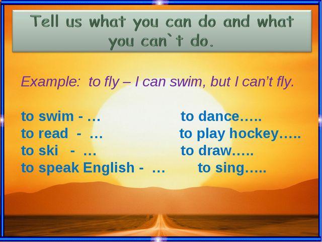 Скажите, что вы умеете делать и чего не умеете делать. Вам поможет Can или Ca...