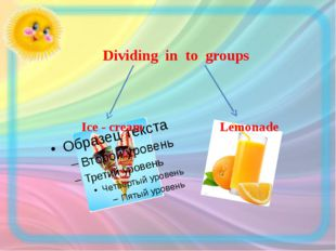 Dividing in to groups Ice - cream Lemonade