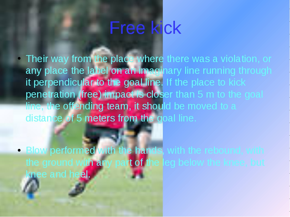 Free kick Their way from the place where there was a violation, or any place...