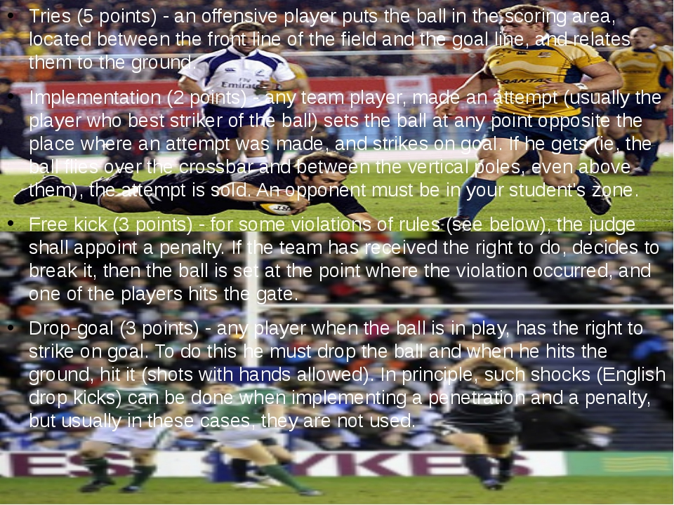 Tries (5 points) - an offensive player puts the ball in the scoring area, loc...