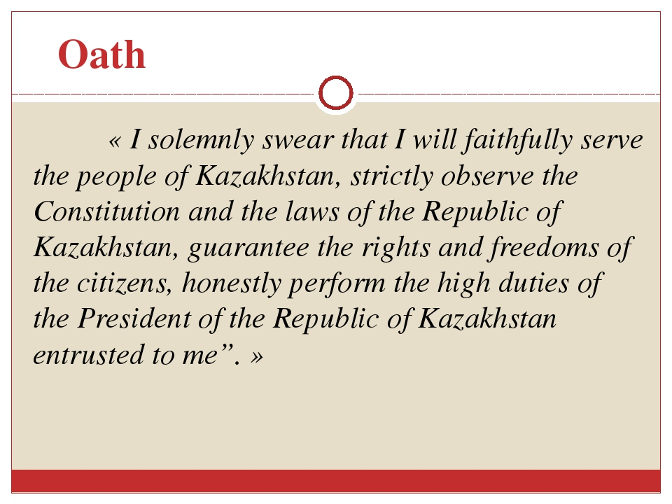 « I solemnly swear that I will faithfully serve the people of Kazakhstan, str...