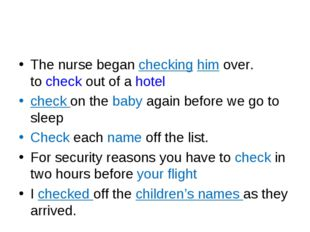 The nurse began checking him over. to check out of a hotel check on the baby
