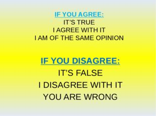 IF YOU AGREE: IT'S TRUE I AGREE WITH IT I AM OF THE SAME OPINION IF YOU DISAG