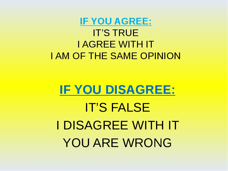 IF YOU AGREE: IT'S TRUE I AGREE WITH IT I AM OF THE SAME OPINION IF YOU DISAG...