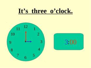 : 3 00 It's three o'clock.