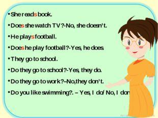Автор: Е.В. Емельянова She reads book. Does she watch TV?-No, she doesn't. He