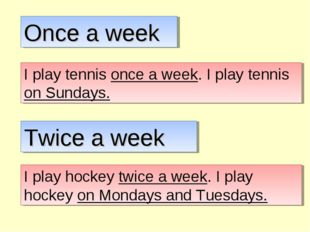 Once a week I play tennis once a week. I play tennis on Sundays. Twice a week