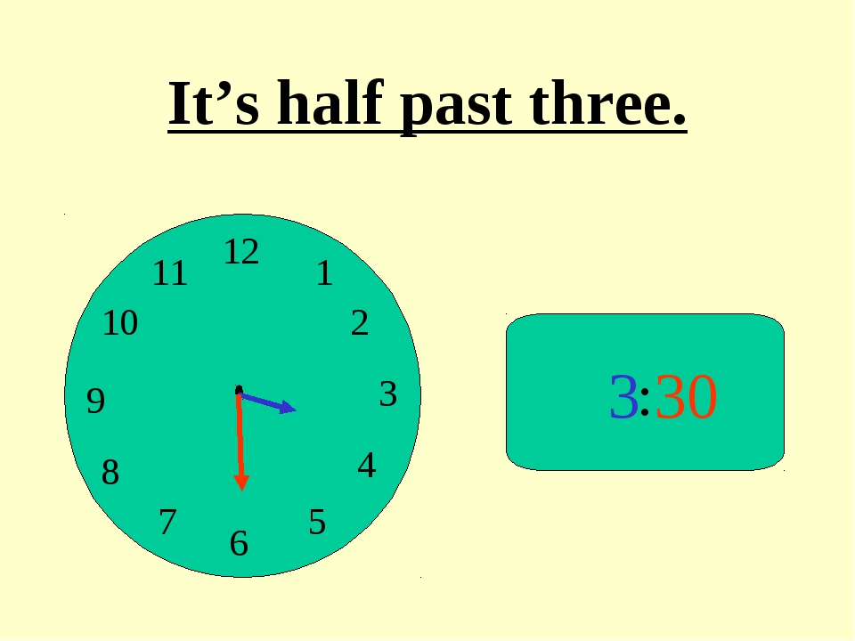 : 3 30 It's half past three.