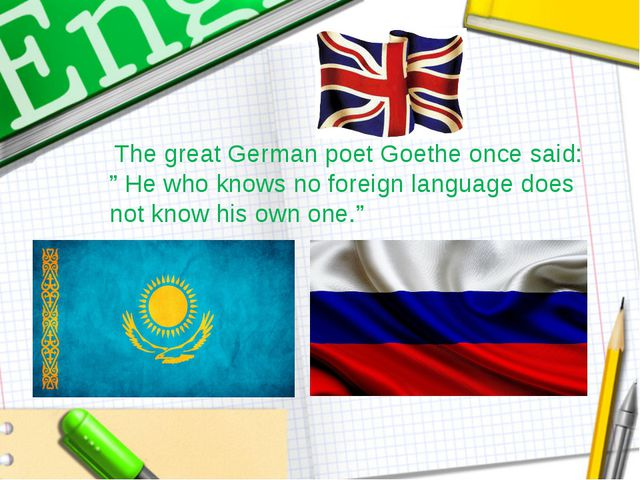"The great German poet Goethe once said: "" He who knows no foreign language d..."