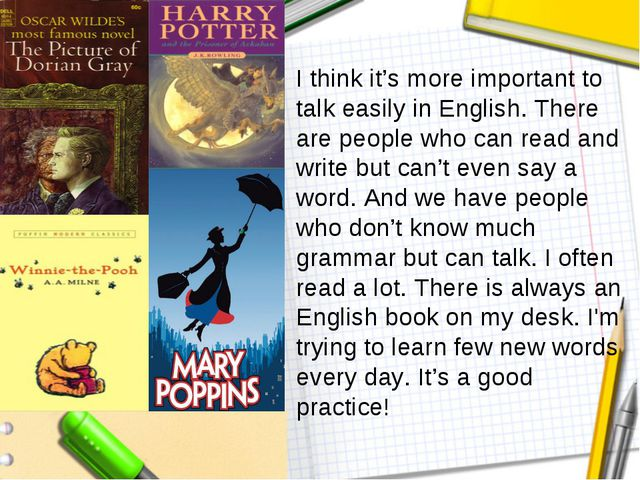 I think it's more important to talk easily in English. There are people who c...