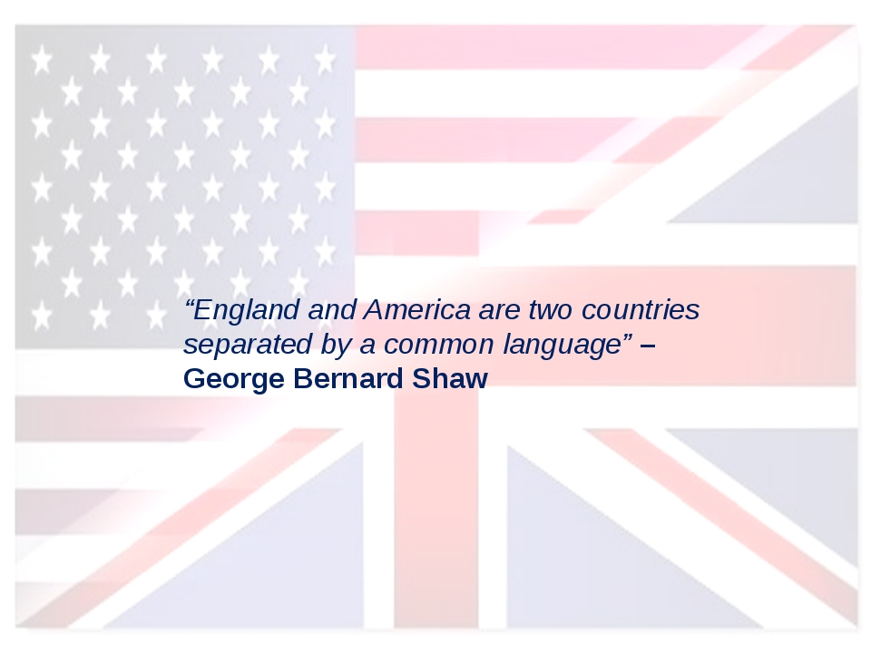 """England and America are two countries separated by a common language"" – Geor..."