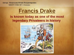 Francis Drake is known today as one of the most legendary Privateers in histo