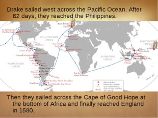 Drake sailed west across the Pacific Ocean. After 62 days, they reached the P