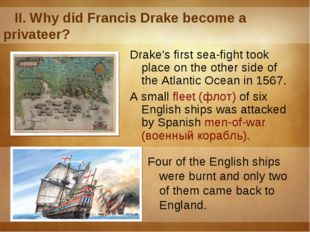 II. Why did Francis Drake become a privateer? Drake's first sea-fight took p