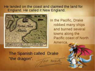 In the Pacific, Drake robbed many ships and burned several towns along the Pa