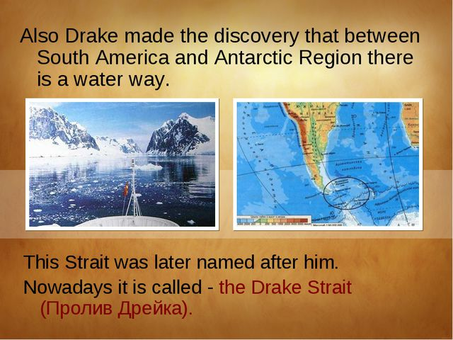 Also Drake made the discovery that between South America and Antarctic Region...