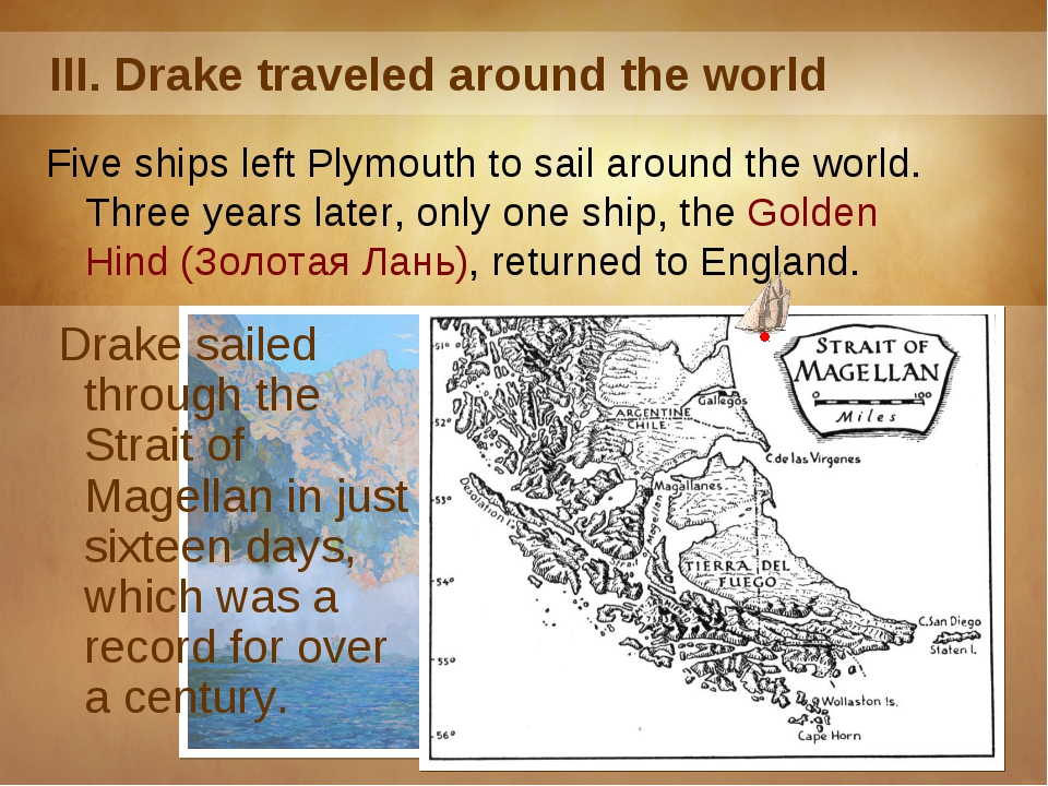 III. Drake traveled around the world Five ships left Plymouth to sail around...