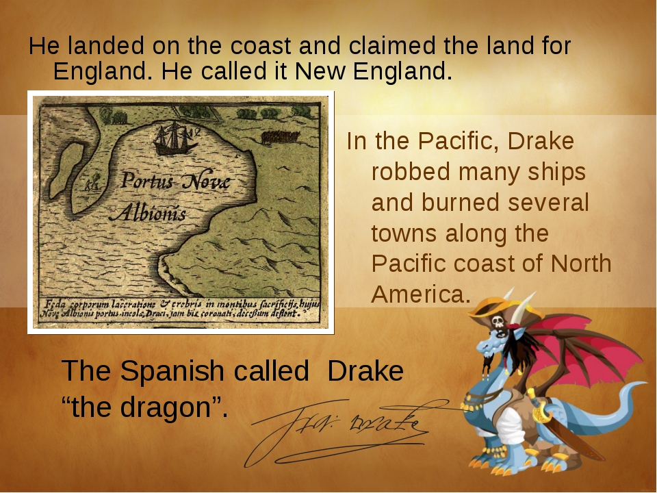 In the Pacific, Drake robbed many ships and burned several towns along the Pa...