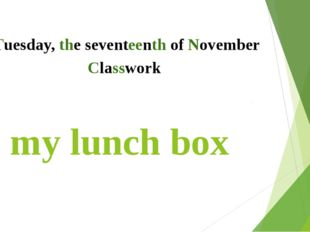 In my lunch box Tuesday, the seventeenth of November Classwork