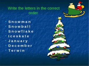 Write the letters in the correct order. S n o w m a n S n o w b a l l S n o