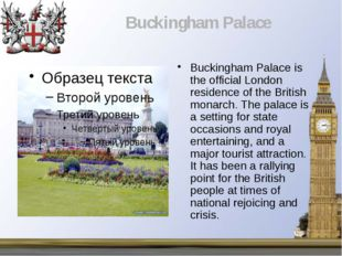 Buckingham Palace is the official London residence of the British monarch. Th