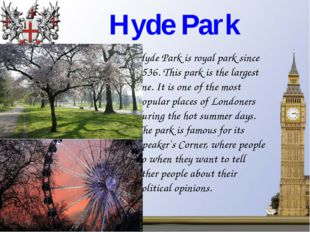 Hyde Park Hyde Park is royal park since 1536. This park is the largest one. I