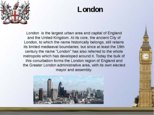 London is the largest urban area and capital of England and the United Kingdo