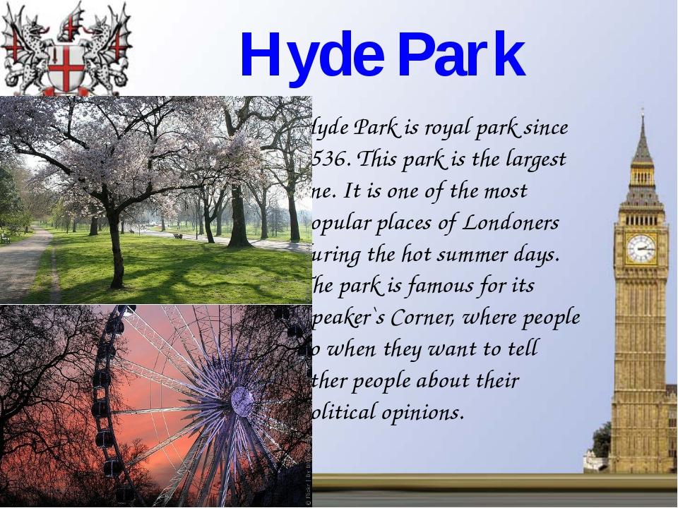 Hyde Park Hyde Park is royal park since 1536. This park is the largest one. I...