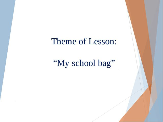 "Theme of Lesson: ""My school bag"""