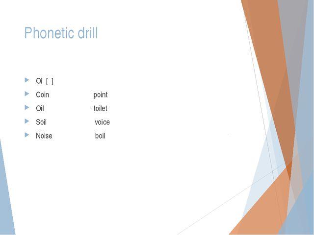 Phonetic drill Oi [ ] Coin point Oil toilet Soil voice Noise boil