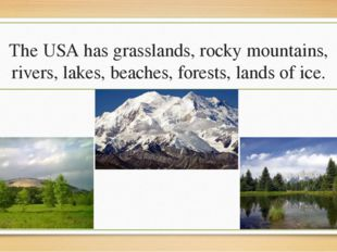 The USA has grasslands, rocky mountains, rivers, lakes, beaches, forests, lan