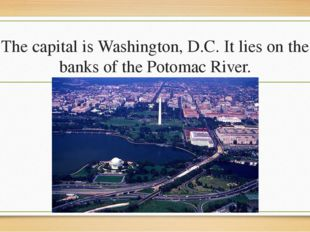 The capital is Washington, D.C. It lies on the banks of the Potomac River.