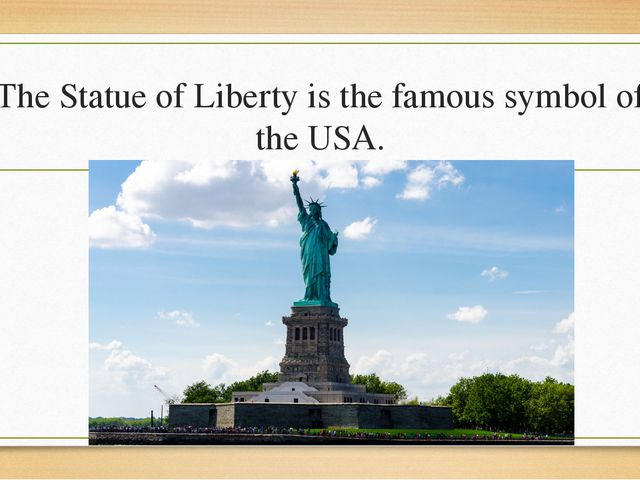 The Statue of Liberty is the famous symbol of the USA.
