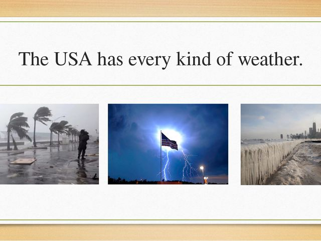 The USA has every kind of weather.