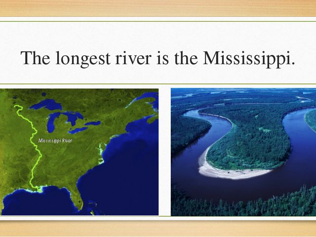 The longest river is the Mississippi.