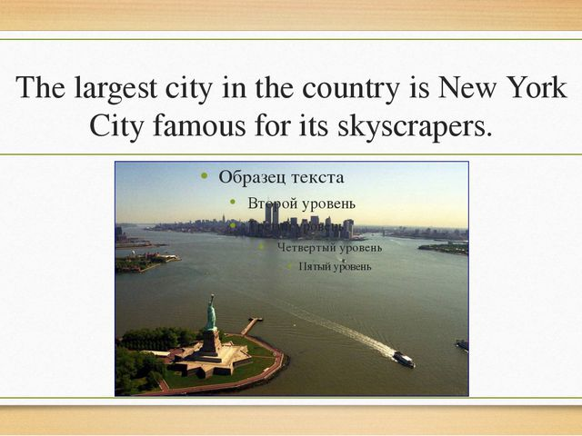 The largest city in the country is New York City famous for its skyscrapers.