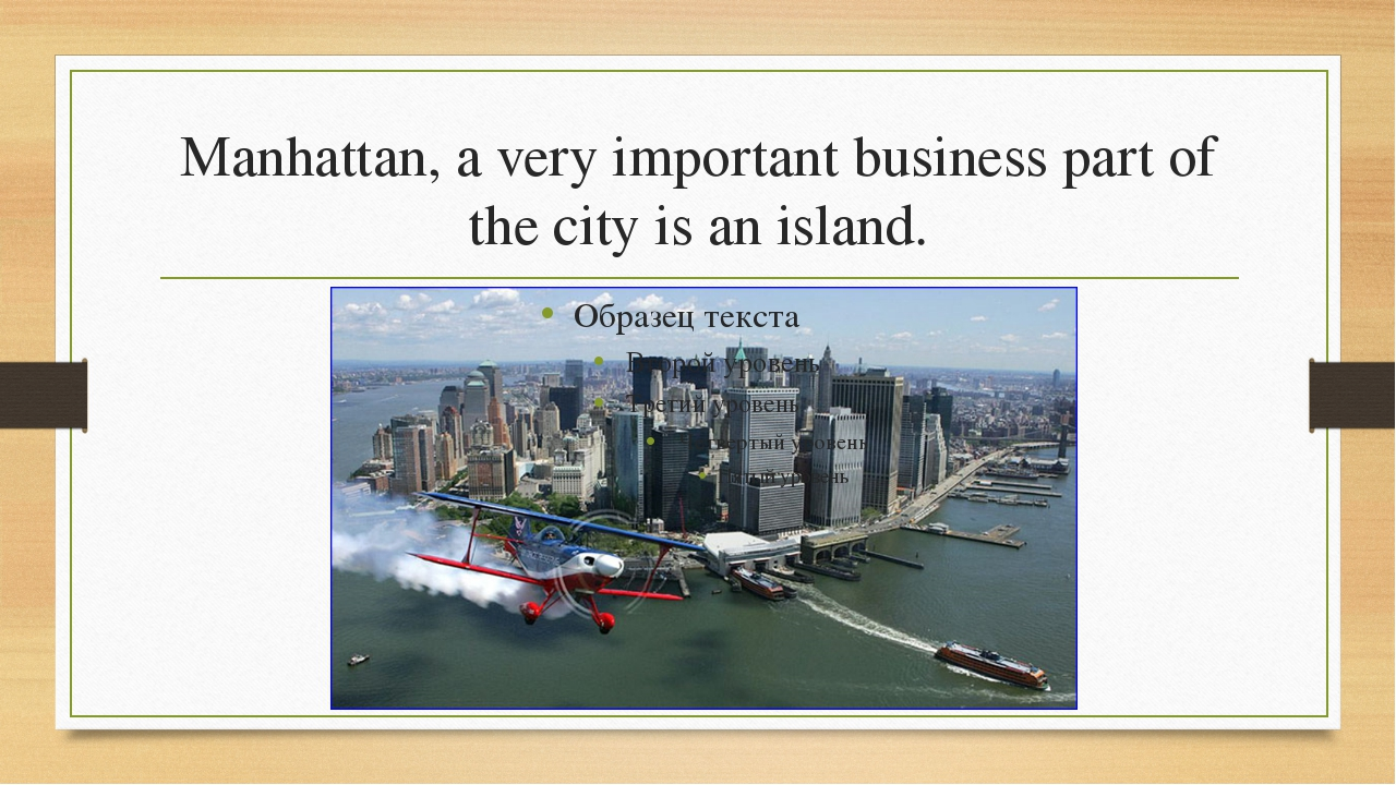 Manhattan, a very important business part of the city is an island.